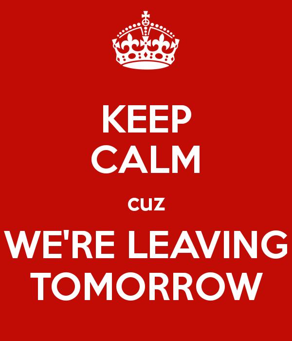 keep-calm-cuz-we-re-leaving-tomorrow